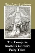 The Complete Brothers Grimms Fairy Tales (over 200 fairy tales and legends)