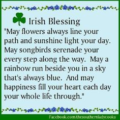 May flowers always line your path...and may happiness fill your heart each day your whole life through. (Irish Blessing)