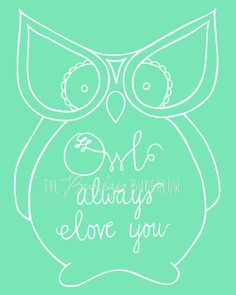 Owl Art -- Hand Drawn Printable -- Owl Always Love You -- Wall Decor (8x10)