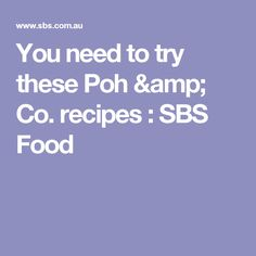 You need to try these Poh & Co. recipes : SBS Food