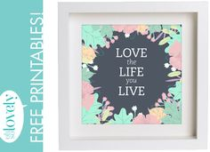LOVE THE LIFE YOU LIVE // FREE PRINTABLES