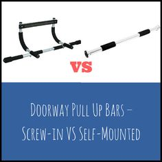 Screw-in doorway pull up bars and self-mounted pull up bars both have their pros and their cons.