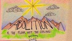 Abolition is the Floor, Not the Ceiling - It's Going Down