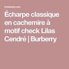 Écharpe classique en cachemire à motif check Lilas Cendré   Burberry  Echarpe Cachemire, Classique, bc3e5b68d2f