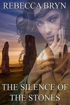 THE SILENCE OF THE STONES: Will the secrets written in the stones destroy a young woman's world? The runes are cast. Who will die? by Rebecca Bryn