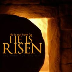 The Word For The Day, resurrection day, easter, resurrection day quotes, Jesus is risen, easter quotes, empty tomb
