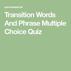 Transition Words And Phrase Multiple Choice Quiz Transition Words And Phrases, Multiple Choice, Exercises, Exercise Routines, Excercise, Work Outs, Workout