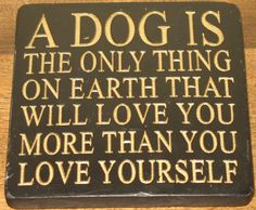 A dog is the only thing on earth that will love you more than you love yourself. Coffee mug coaster for dog lovers!