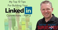 My Top 10 Tips For Building Your LinkedIn Connections – Part 2