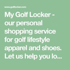My Golf Locker - our personal shopping service for golf lifestyle apparel and shoes. Let us help you look great. Never any shipping fees. Mens Golf Outfit, Shopping Service, Lifestyle Clothing, Personal Shopping, Sporty Style, Shades Of Black, Golf Shoes, Lockers, Looks Great