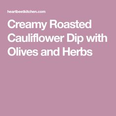 Creamy Roasted Cauliflower Dip with Olives and Herbs