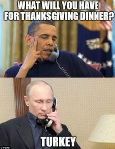 Tussle: In another meme, US President Barack Obama asks Putin what he is having for Thanksgiving, to which he replies: 'Turkey'
