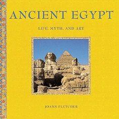 Ancient Egypt: Life, Myth and Art by Joann Fletcher