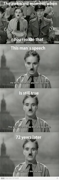 Charlie Chaplin was right about humanity.