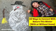 It can be tough to get outside when it's cold out. To help inspire you, here are 50 ways to connect with nature this winter – with or without snow.: