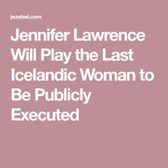 Jennifer Lawrence Will Play the Last Icelandic Woman to Be Publicly Executed