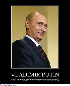Vladimir Putin.  I don't know where to put this bc it's so pee laughing and so fucked up true, too