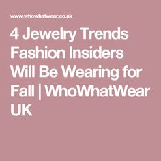 4 Jewelry Trends Fashion Insiders Will Be Wearing for Fall | WhoWhatWear UK