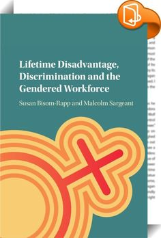 Lifetime Disadvantage, Discrimination and the Gendered Workforce    :  Lifetime Disadvantage  Discrimination and the Gendered Workforce fills a gap in the literature on discrimination and disadvantage suffered by women at work by focusing on the inadequacies of the current law and the need for a new holistic approach. Each stage of the working life cycle for women is examined with a critical consideration of how the law attempts to address the problems that inhibit women s labour force...