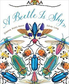 A Beetle Is Shy: Dianna Hutts Aston, Sylvia Long: 9781452127125: AmazonSmile: Books