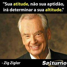 """""""Sua atitude, não sua aptidão, irá determinar a sua altitude."""" - Zig Ziglar - #satturno - http://www.satturno.com.br"""