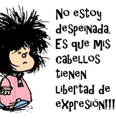 This is how I embark in my SaturdayNight. Embrace messy hair Mafalda does it. [ the iconic comic character who is concerned about humanity and world peace and has serious attitude problems. ] by vaninafv Funny Mom Quotes, Funny Memes, Jokes, Spanish Memes, Spanish Quotes, Mafalda Quotes, Frases Humor, Funny Phrases, Bd Comics