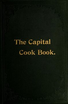 The Capital Cook Book By Mrs. Martha M. Williams - (1895) - (archive)