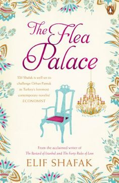 The Flea Palace by Elif Shafak - The Flea Palace is a marvellously rich novel that conveys the intensity, splendour and diversity of the great city of Istanbul through the microcosm of one apartment building, Bonbon Palace, and the lives of its inhabitants. At the beginning of the book, we see Bonbon Palace through the eyes of an outsider, the wonderfully named Injustice Pureturk, a pest controller on his way there to do a job.