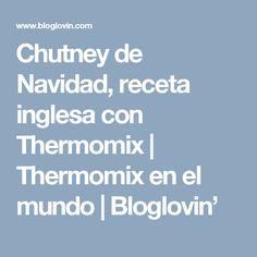 Chutney de Navidad, receta inglesa con Thermomix | Thermomix en el mundo | Bloglovin'