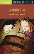 Capitaine Flop - La grotte aux secrets, Nancy Montour, illust. Fil et Julie, roman lime, éditions Dominique et cie, 64 pages