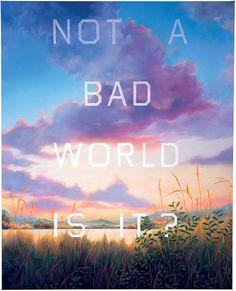 "Ed Ruscha's ""Not a Bad World, Is It?,"" 1984."