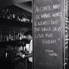 """Alcohol may be mans worst enemy; but the bible says love your enemy."" - Frank Sinatra"