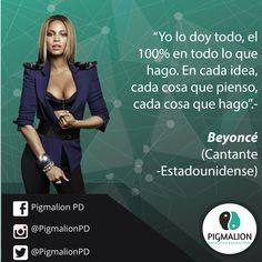 """""""yo lo doy todo, el 100% en todo lo que hago. En cada idea, cada cosa que pienso, cada cosa que hago"""".- Beyoncé Cantante Estadounidense #PigmalionPD #ProcesoEvolutivo #DesarrolloPersonal"""