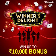Be a Winner today & Get Delighted with Extra Rewards! Join cash tables and win more than Rs.5000 to get 2% bonus up to Rs.10,000 on your winnings.