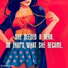 She needed a hero, so that is what she became.. WILD WOMAN SISTERHOODॐ