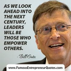 "BILL GATES QUOTE: ""As We Look Ahead Into The Next Century, Leaders Will Be Those Who Empower Others."" - Bill Gates #billgates #famous #entrepreneur #quotes"