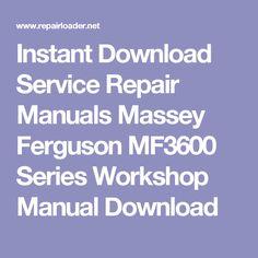 Instant Download Service Repair Manuals Massey Ferguson MF3600 Series Workshop Manual Download