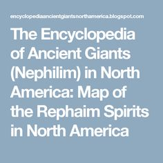 The Encyclopedia of Ancient Giants (Nephilim) in North America: Map of the Rephaim Spirits in North America