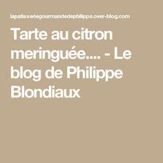 Tarte au citron meringuée.... - Le blog de Philippe Blondiaux