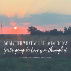 No matter what YOU are facing today, God is going to LOVE you through it. Just let Him…He's really good at it!  #goodmorning #faith #jesus #god #faithingod #faithchick #faithfam #ilovejesus #godsloveneverfails #godslove #neverfails