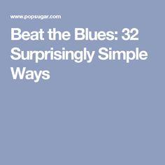 Beat the Blues: 32 Surprisingly Simple Ways