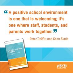 How are you creating a welcoming and cooperative school environment for your students? In the ASCD Arias book, School Climate Change: How Do I Build a Positive Environment for Learning, authors Peter DeWitt and Sean Slade discuss the important aspects of school climate and how we can make positive changes in our schools.