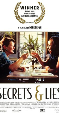 Directed by Mike Leigh.  With Timothy Spall, Brenda Blethyn, Phyllis Logan, Claire Rushbrook. A successful black woman discovers that her birth mother is a underprivileged white woman, but the woman denies it. As emotions run high, everyone's secrets are exposed.