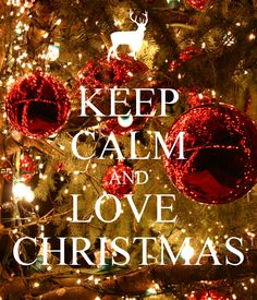 KEEP CALM AND LOVE CHRISTMAS!