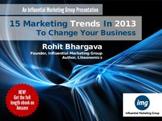 15-marketing-trends-in-2013-and-how-your-business-can-use-them by Rohit Bhargava via Slideshare