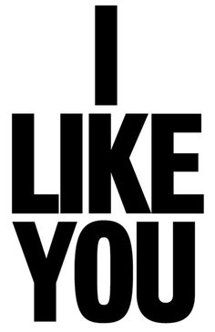 I LIKE YOU.prob not wisdom. Words Quotes, Wise Words, Me Quotes, I Like Him, Like You, My Love, Three Words, Word Up, Hopeless Romantic
