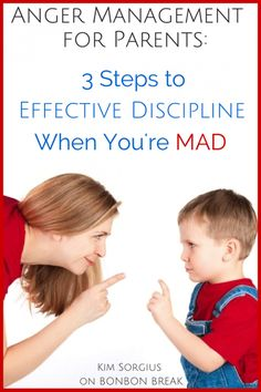 Anger Management for Parents: 3 Steps to Effective Discipline When You're Mad
