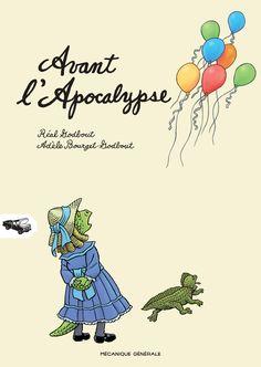 Avant l'apocalypse GODBOUT, RÉAL   BOURGET-GODBOUT, ADÈLE (Texte de)  Éditeur : Mécanique générale Adele, Apocalypse, Comics