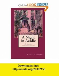 A Night in Acadie 21 Stories (9781557427670) Kate Chopin , ISBN-10: 1557427674  , ISBN-13: 978-1557427670 ,  , tutorials , pdf , ebook , torrent , downloads , rapidshare , filesonic , hotfile , megaupload , fileserve