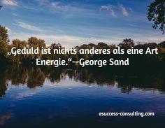 """""""Geduld ist nichts anderes als eine Art Energie.""""--George Sand / esuccess-consulting.com"""